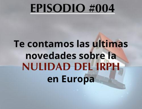 Podcast- Episodio #004- Las últimas novedades sobre la nulidad del IRPH en hipotecas