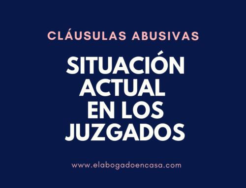 Situación actual de las cláusulas abusivas en los Juzgados